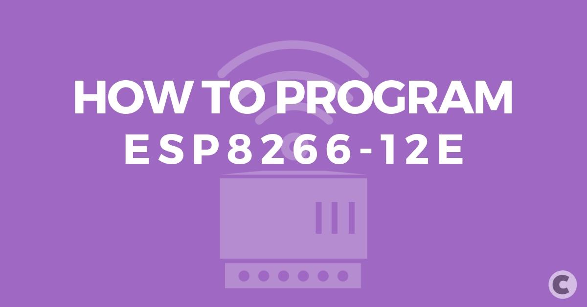 How to Program ESP8266-12e