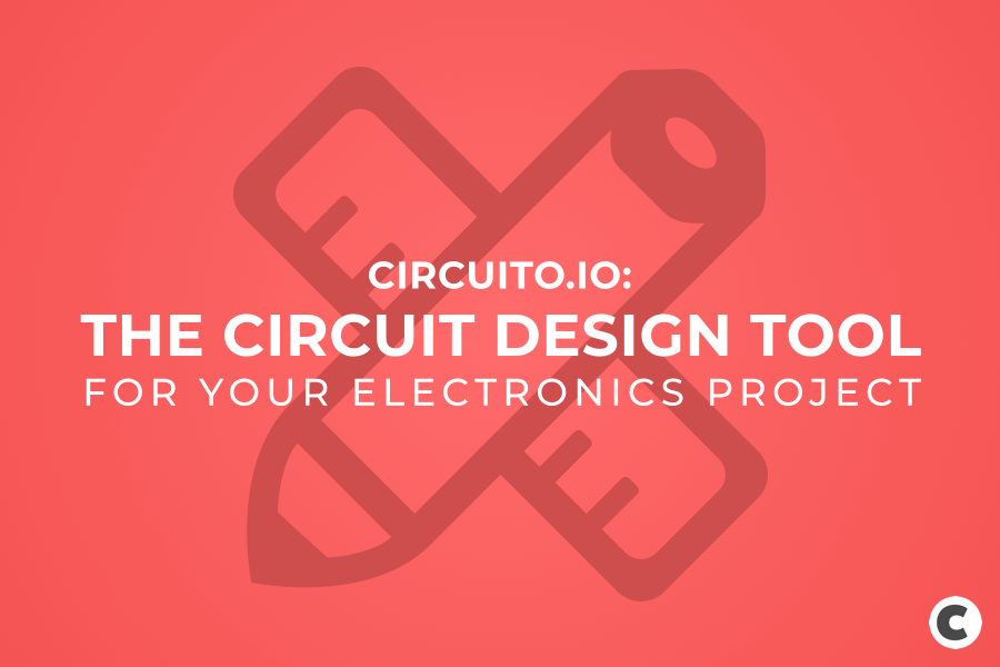 Circuit Design Tools for Your Electronics Project
